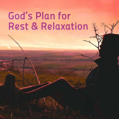 God's Plan for Rest & Relaxation