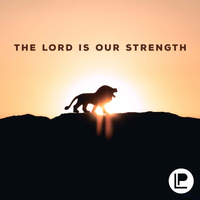 The Lord is Our Strength