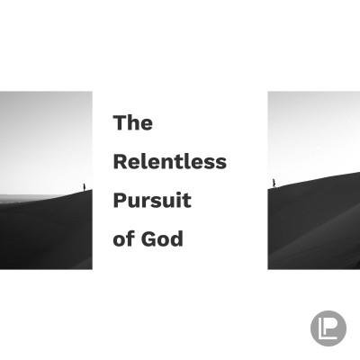 The Relentless Pursuit of God