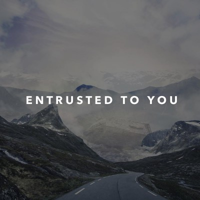 entrusted to you