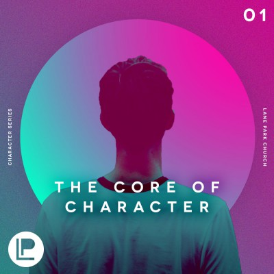 2018 03 11 The Core of Character Podcast