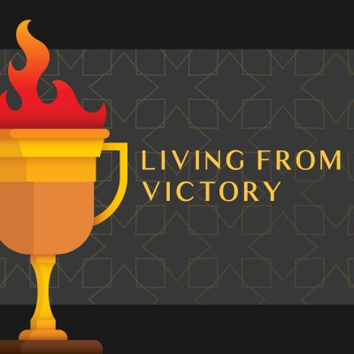 Living From Victory (Part 3)